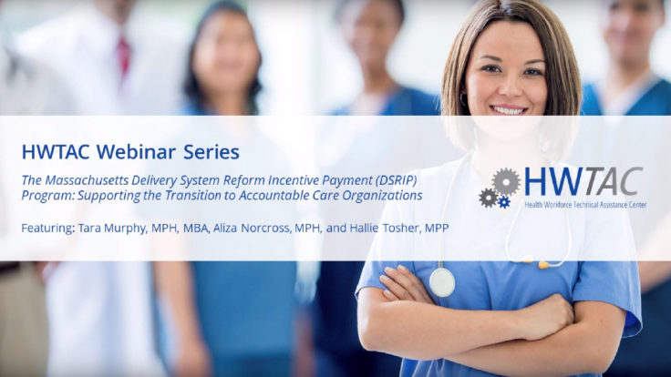 View The Massachusetts Delivery System Reform Incentive Payment (DSRIP) Program: Supporting the Transition to Accountable Care Organizations
